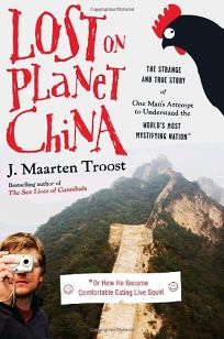 Lost on Planet China: The Strange and True Story of One Mans Attempt to Understand the Worlds Most Mystifying Nation