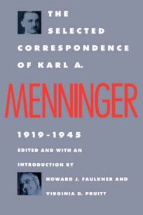 The Selected Correspondence of Karl A. Menninger: 1919-1945