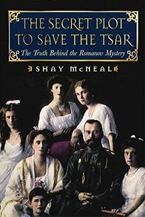 THE SECRET PLOT TO SAVE THE TSAR: The Truth Behind the Romanov Mystery