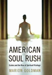 The American Soul Rush: Esalen and the Rise of Spiritual Privilege