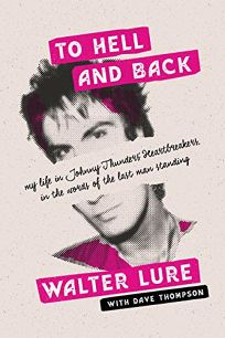 To Hell and Back: My Life in Johnny Thunders' Heartbreakers