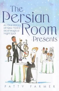 The Persian Room Presents: An Oral History of New Yorks Most Magical Night Spot