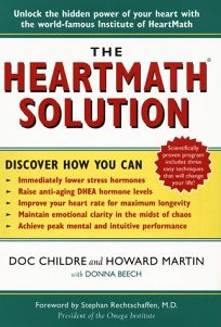 The Heartmath Solution: The Revolutionary Program for Engaging the Power of the Hearts Intelligence
