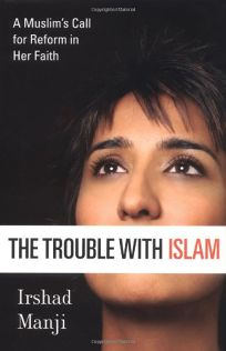 THE TROUBLE WITH ISLAM: A Muslims Call for Reform in Her Faith