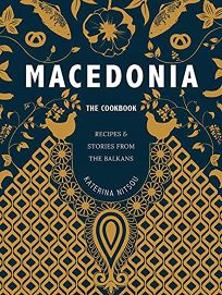 Macedonia: The Cookbook: Recipes and Stories from the Balkans