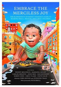 Embrace the Merciless Joy: The McSweeney's Guide to Rearing Small