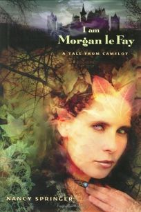I Am Morgan Le Fay: A Tale from Camelot