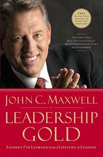 Leadership Gold: Lessons Ive Learned from a Lifetime of Leading