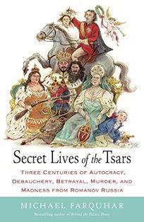 Secret Lives of the Tsars: Three Centuries of Autocracy