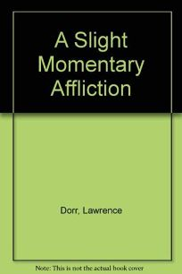 A Slight Momentary Affliction: Stories