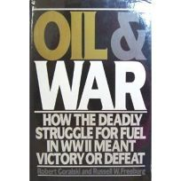 Oil and War: How the Deadly Struggle for Fuel in WWII Meant Victory or Defeat