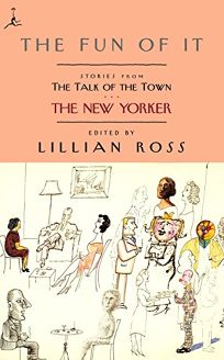THE FUN OF IT: Stories from the New Yorkers The Talk of the Town
