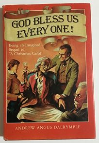 God Bless Us Every One!: Being an Imagined Sequel to a Christmas Carol