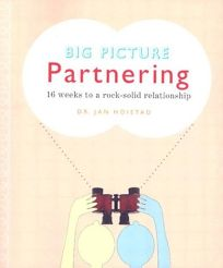 Big Picture Partnering: 16 Weeks to a Rock-Solid Relationship