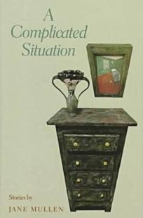A Complicated Situation: Stories by Jane Mullen