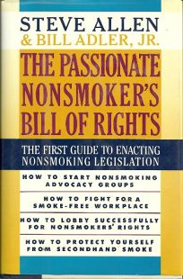 The Passionate Nonsmokers Bill of Rights: The First Guide to Enacting Nonsmoking Legislation