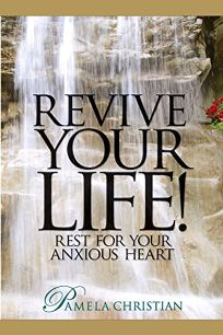 Revive Your Life!: Rest for Your Anxious Heart