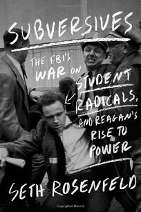 Subversives: The FBI's War on Student Radicals and Reagan's Rise to Power