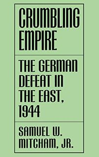 Crumbling Empire: The German Defeat in the East