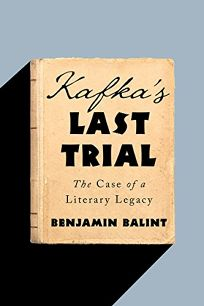 Kafka's Last Trial: The Case of a Literary Legacy