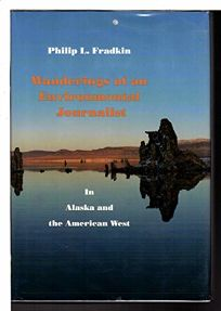 Wanderings of an Environmental Journalist in Alaska and the American West: In Alaska and the American West