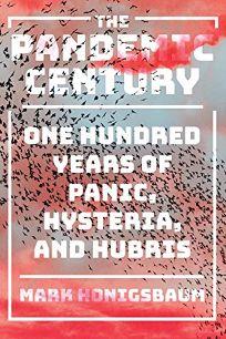 The Pandemic Century: One Hundred Years of Panic