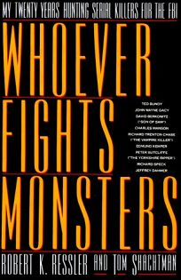 Whoever Fights Monsters: A Brillant FBI Detectives Career Long War Against Serial Killers