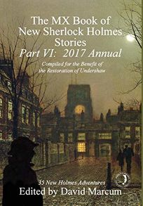 The MX Book of New Sherlock Holmes Stories: Part VI—2017 Annual