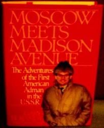 Moscow Meets Madison Avenue: The Adventures of the First American Adman in the U.S.S.R.