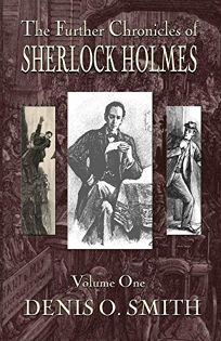 The Further Chronicles of Sherlock Holmes: Vol. 1