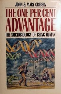 The One Per Cent Advantage: The Sociobiology of Being Human
