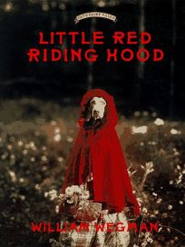 Little Red Riding Hood: Retold and Illustrated with Color Photographs by William Wegman