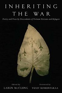 Inheriting the War: Poetry & Prose by Descendants of Vietnam Veterans and Refugees