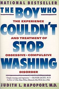 The Boy Who Couldnt Stop Washing: The Experience and Treatment of Obsessive-Compulsive Disorder