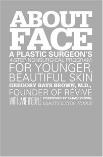 About Face: A Plastic Surgeons 4-Step Nonsurgical Program for Younger