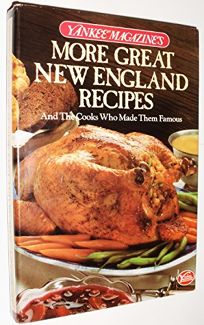 Yankee Magazines More Great New England Recipes and the Cooks Who Made Them Famous