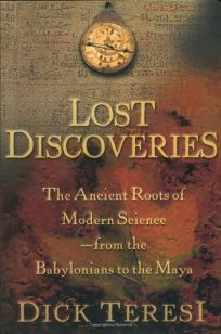 LOST DISCOVERIES: The Multicultural Roots of Modern Science from the Babylonians to the Mayans