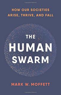 The Human Swarm: How Our Societies Arise