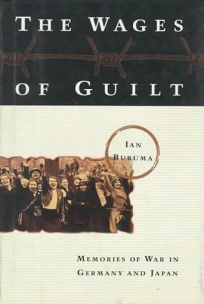 Wages of Guilt: Memories of War in Germany and Japan