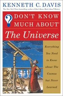 Dont Know Much about the Universe: Everything You Need to Know about the Cosmos But Never Learned