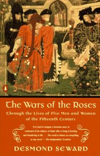 The Wars of the Roses: 5through the Lives of Five Men and Women of the Fifteenth Century