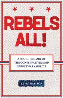 Rebels All! A Short History of the Conservative Mind in Postwar America