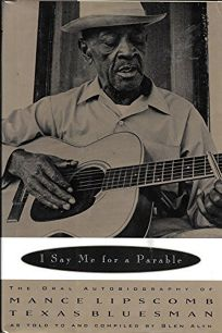 I Say Me for a Parable: The Oral Autobiography of Mance Lipscomb