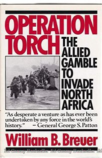 Operation Torch: The Allied Gamble to Invade North Africa