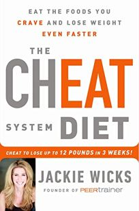 The Cheat System Diet: Eat the Foods You Crave and Lose Weight Even Faster