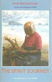 The Spirit Journey: Stories and Paintings of Bali