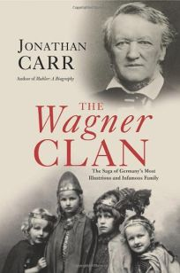 The Wagner Clan: The Saga of Germanys Most Illustrious and Infamous Family