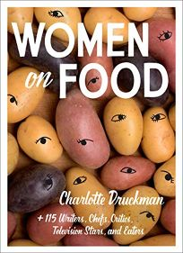 Women on Food: Charlotte Druckman and 115 Writers