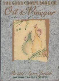 The Good Cooks Book of Oil & Vinegar with More Than 100 Recipes