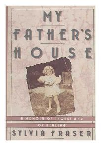 My Fathers House: A Memoir of Incest and of Healing
